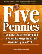 Five Pennies: Ten Rules to Successfully Build a Franchise Mega-Brand and Maximize System Profits