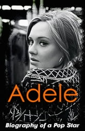 Adele – Biography of a Pop Star