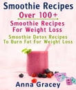 Smoothie Recipes: Over 100+ Smoothie Recipes For Weight Loss : Smoothie Detox Recipes To Burn Fat For Weight Loss