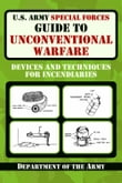 U.S. Army Special Forces Guide to Unconventional Warfare: Devices and Techniques for Incendiarires