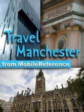 Travel Manchester, England, Uk: Illustrated Guide And Maps (Mobi Travel)