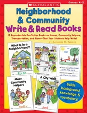Neighborhood & Community Write & Read Books: 15 Reproducible Nonfiction Books on Homes, Community Helpers, Transportation, and More-That Your Students