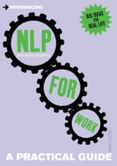 Introducing Neurolinguistic Programming (NLP) for Work: A Practical Guide