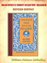 McGuffey's First Eclectic Reader, Revised Edition **FULLY ILLUSTRATED ORIGINAL** [Annotated]