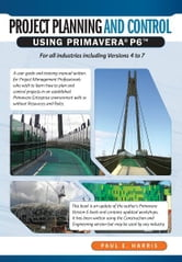 Project Planning & Control Using Primavera P6 - For all industries including Versions 4 to 7