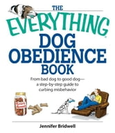 The Everything Dog Obedience Book: From Bad Dog to Good Dog