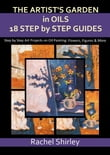 The Artist's Garden in Oils: Eighteen Step by Step Guides: Step by Step Art Projects on Oil Painting: Flowers, Figures and More