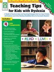 Teaching Tips for Kids with Dyslexia, Grades PK - 5: A Wealth of Practical Ideas and Teaching Strategies that Can Help Children with Dyslexia (and oth