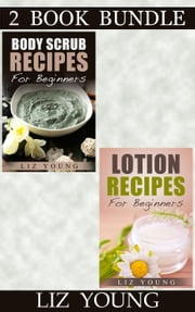 "(2 Book Bundle) ""Body Scrub For Beginners"" & ""Lotion Recipes For Beginners"""