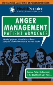 HealthScouter Anger Management: Anger Management Techniques and Anger Symptoms: Anger Management Patient Advocate with Anger Management Tips (HealthSc