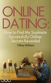 Online Dating: How to Successfully Find My Soulmate Online; Secrets Revealed