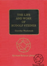 The Life and Work of Rudolf Steiner: From the Turn of the Century to His Death