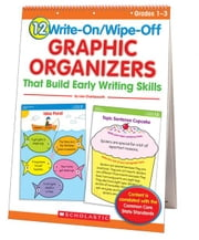 12 Write-On/Wipe-Off Graphic Organizers That Build Early Writing Skills (Flip Chart): Instant, Standards-Based Graphic Organizers That Help Every Chil