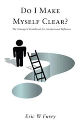 Do I Make Myself Clear?: The Managers' Handbook for Interpersonal Influence