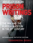 Prison Writings - The PKK and the Kurdish Question in the 21st Century (International Initiative Edition)