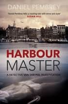 The Harbour Master ebook by An atmospheric Amsterdam detective investigation