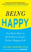Being Happy: You Don't Have to Be Perfect to Lead a Richer, Happier Life : You Don't Have to Be Perfect to Lead a Richer, Happier Life: You Don't Have to Be Perfect to Lead a Richer, Happier Life