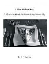 A Host Without Fear: A 15-Minute Guide To Entertaining Successfully