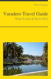 Varadero, Cuba Travel Guide - What To See & Do