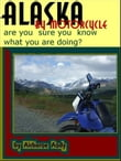 Alaska by Motorcycle: are you sure you know what you are doing?