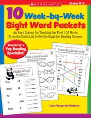 10 Week-by-Week Sight Word Packets: An Easy System for Teaching the First 100 Words from the Dolch List to Set the Stage for Reading Success