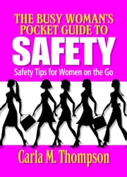 The Busy Woman's Pocket Guide to Safety: Safety Tips for Busy Women on the Go