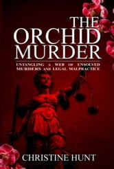The Orchid Murder: Untangling a Web of Unsolved Murders and Legal Malpractice
