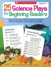 25 Science Plays for Beginning Readers: Reproducible Plays With Activities That Build Fluency, Vocabulary, and Content Knowledge