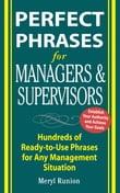Perfect Phrases for Managers and Supervisors : Hundreds of Ready-to-Use Phrases for Any Management Situation: Hundreds of Ready-to-Use Phrases for Any Management Situation