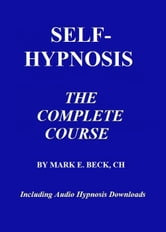 Self-Hypnosis, the Complete Course