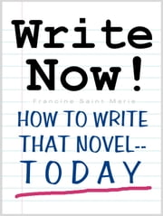 WRITE NOW! (How To Write That Novel--Today)