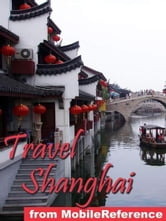 Travel Shanghai, China: Illustrated Travel Guide, Phrasebook, And Maps (Mobi Travel)