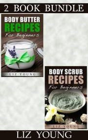"(2 Book Bundle) ""Body Butter Recipes For Beginners"" & ""Body Scrub For Beginners"""