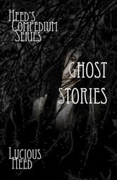 Heed's Compedium Series: Ghost Stories