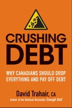 Crushing Debt, Why Canadians Should Drop Everything and Pay Off Debt