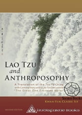 "Lao Tzu and Anthroposophy: A Translation of the Tao Te Ching with Commentary and a Lao Tzu Document ""The Great One Excretes Water"" 2nd Edition"