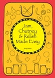 Jam, Chutney & Relish Made Easy