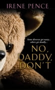 No, Daddy, Dont!: A Father's Murdeous Act of Revenge