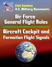 21st Century U.S. Military Documents: Air Force General Flight Rules, Aircraft Cockpit and Formation Flight Signals