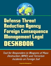 Defense Threat Reduction Agency Foreign Consequence Management Legal Deskbook - Tool for Responders to Weapons of Mass Destruction (WMD) and Terrorism Incidents on Foreign Soil