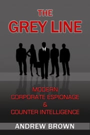 The Grey Line: Modern Corporate Espionage and Counter Intelligence