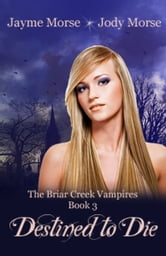 Destined to Die (The Briar Creek Vampires, #3) by Jayme Morse & Jody Morse