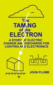 The Taming of the Electron: A Story of Electric Charge and Discharge for Lighting and Electronics