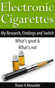 Electronic Cigarettes: My Research, Findings & Switch - What's Good & What's Not