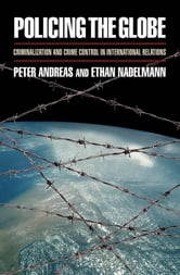 Policing the Globe : Criminalization and Crime Control in International Relations