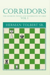 CORRIDORS (THE GEOMETRY, PHYSICS AND MATHEMATICS OF CHESS) VOL 1