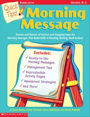 Quick Tips! Morning Message: Dozens and Dozens of Instant and Engaging Ideas for Morning Messages That Build Skills in Reading, Writing, Math & More