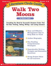 Literature Circle Guide: Walk Two Moons: Everything You Need for Successful Literature Circles That Get Kids Thinking, Talking, Writing-and Loving Lit