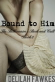 Bound to Him: The Billionaire's Beck and Call Series (The Billionaire's Beck and Call, Book 2)