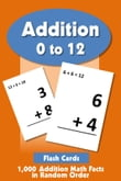 Addition Flashcards 0 to 12: 1,000 Addition Math Facts in Random Order